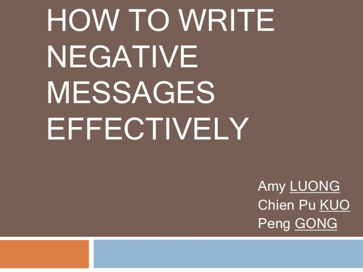 How to write negative messages effectively<br />Amy LUONG<br />ChienPuKUO <br />PengGONG<br />