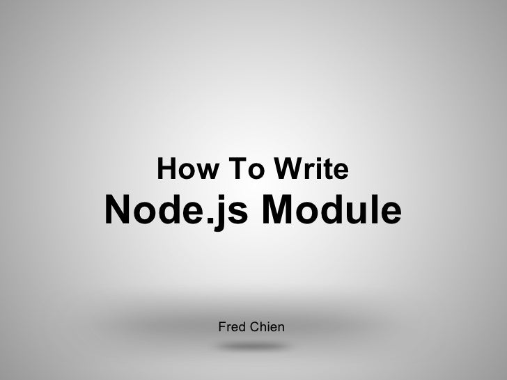 How To WriteNode.js Module     Fred Chien