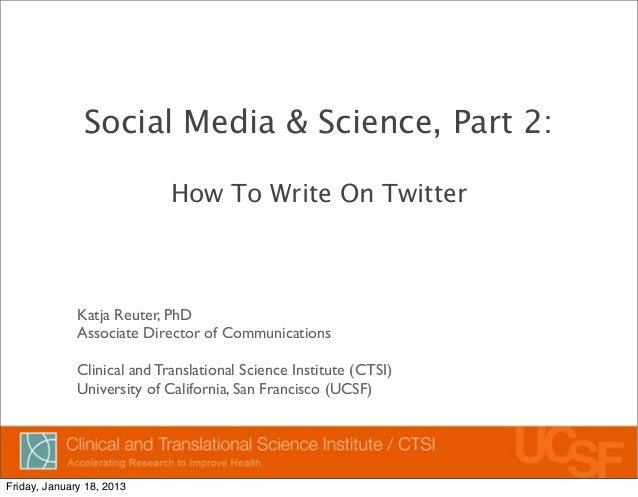 Social Media & Science, Part 2:                             How To Write On Twitter              Katja Reuter, PhD        ...