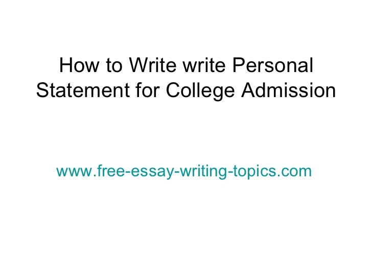 How to Write write Personal Statement for College Admission www.free-essay-writing-topics.com