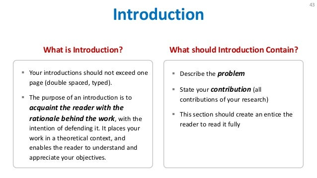 how to write an introduction on a research paper The introduction, to some extent, also presents a summary of the research's conclusion additionally, the introduction should outline the ensuing content and organization of the paper for example, if the paper has several recognizably autonomous sections, the introduction can briefly enumerate each, along with why their chosen order of.