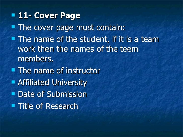 <ul><li>11- Cover Page </li></ul><ul><li>The cover page must contain: </li></ul><ul><li>The name of the student, if it is ...