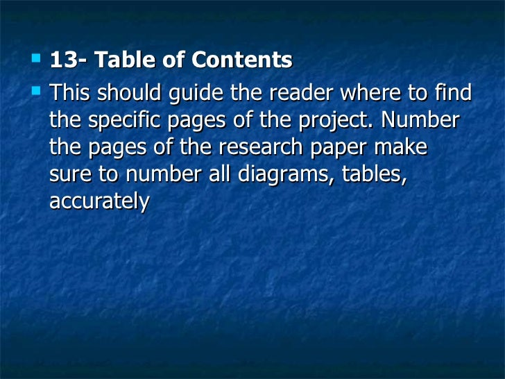 <ul><li>13- Table of Contents  </li></ul><ul><li>This should guide the reader where to find the specific pages of the proj...