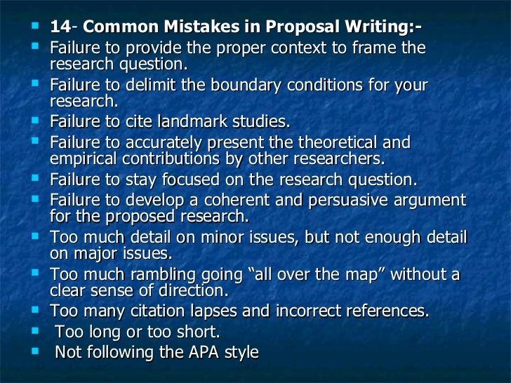 <ul><li>14 -  Common Mistakes in Proposal Writing:- </li></ul><ul><li>Failure to provide the proper context to frame the r...