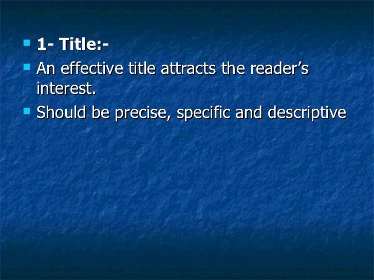 <ul><li>1- Title:- </li></ul><ul><li>An effective title attracts the reader's interest.  </li></ul><ul><li>Should be preci...