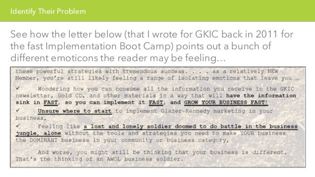 Identify Their Problem  See how the letter below (that I wrote for GKIC back in 2011 for  the fast Implementation Boot Cam...