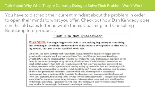 Talk About Why What They're Currently Doing to Solve Their Problem Won't Work  You have to discredit their current mindset...