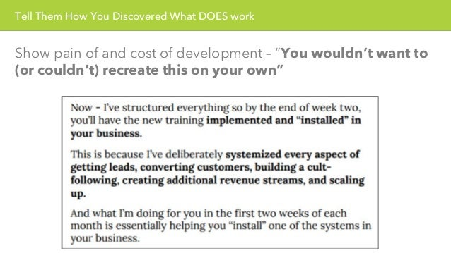 """Tell Them How You Discovered What DOES work  Show pain of and cost of development – """"You wouldn't want to  (or couldn't) r..."""