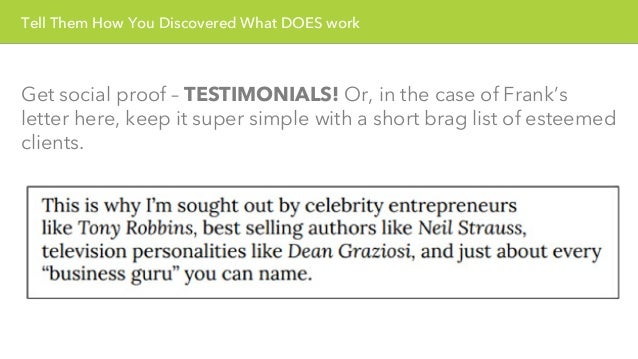 Tell Them How You Discovered What DOES work  Get social proof – TESTIMONIALS! Or, in the case of Frank's  letter here, kee...