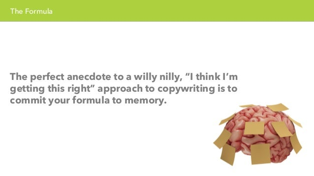 """The Formula  The perfect anecdote to a willy nilly, """"I think I'm  getting this right"""" approach to copywriting is to  commi..."""