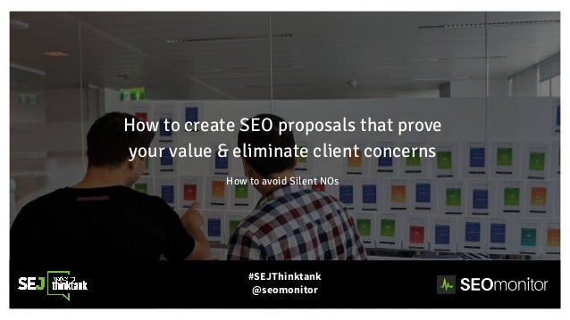 How to create SEO proposals that prove your value & eliminate client concerns How to avoid Silent NOs #SEJThinktank @seomo...