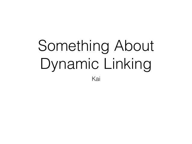 Something About Dynamic Linking Kai