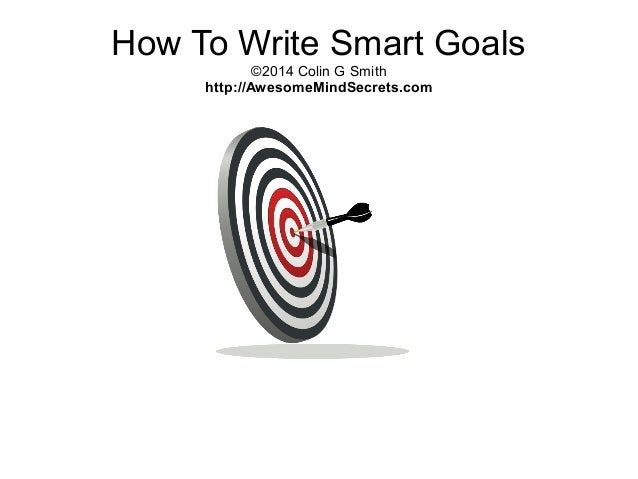 writing smart goals We all need goals what else would drive us to do the things we do or mark our accomplishments in order to make realistic goals, we need to know how to write smart.