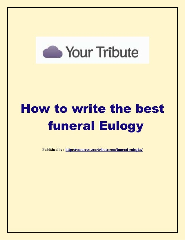 help writing a eulogy Are you preparing a loved one's eulogy or obituary then these guidelines will surely help you in this lovingly, often deeply emotional, endeavor.