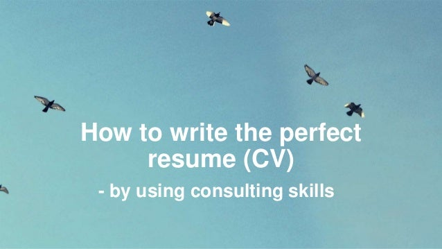 How to write the perfect resume (CV) - by using consulting skills