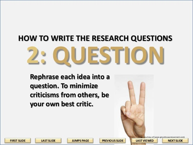 how to construct research question Although there is no single right way to conduct research, certain methods and skills can make your research efforts more efficient and effective if you have questions or can't find what you need, ask a librarian.