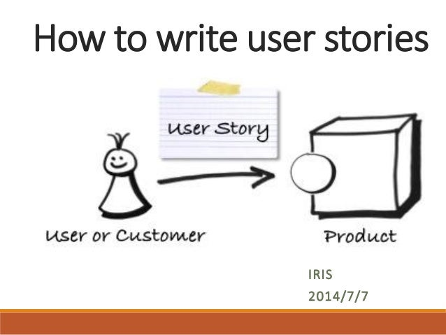 How to write user stories  IRIS  2014/7/7