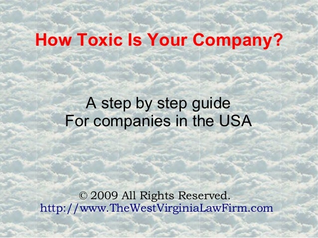 How Toxic Is Your Company? A step by step guide For companies in the USA © 2009 All Rights Reserved. http://www.TheWestVir...