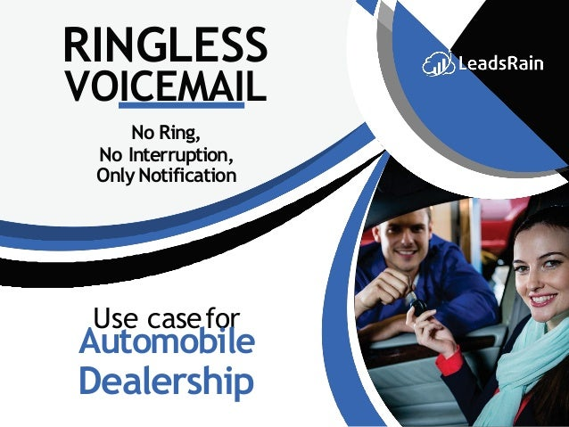 RINGLESS VOICEMAIL No Ring, No Interruption, Only Notification Use casefor Automobile Dealership