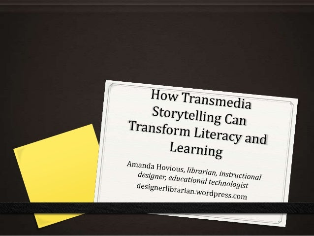 What is transmedia storytelling?  How does it facilitate literacy and learning?  Transmedia Storytelling  How can it be us...