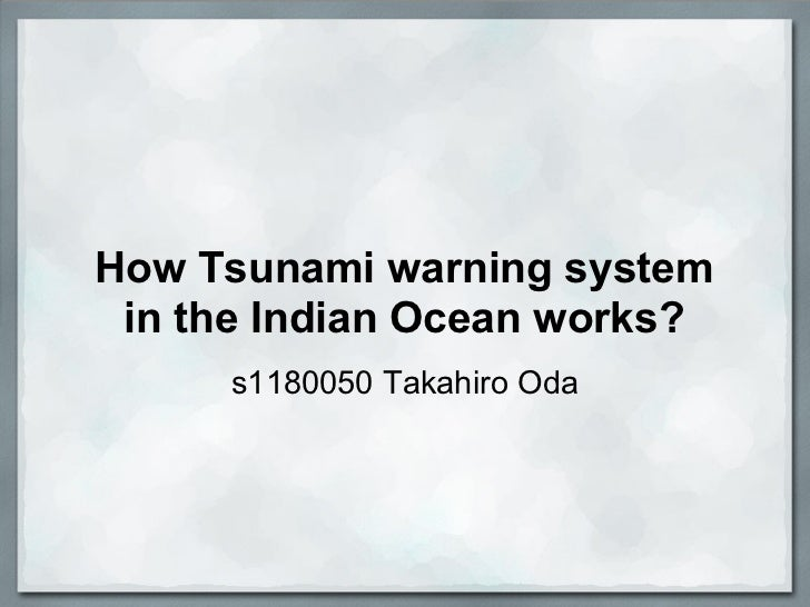 How Tsunami warning system in the Indian Ocean works?     s1180050 Takahiro Oda