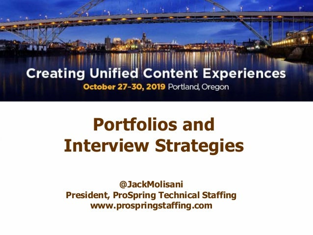 Portfolios and Interview Strategies @JackMolisani President, ProSpring Technical Staffing www.prospringstaffing.com