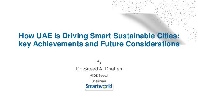 How UAE is Driving Smart Sustainable Cities: key Achievements and Future Considerations By Dr. Saeed Al Dhaheri @DDSaeed C...