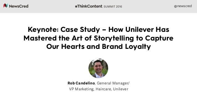 @newscred Keynote: Case Study – How Unilever Has Mastered the Art of Storytelling to Capture Our Hearts and Brand Loyalty ...