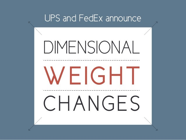 UPS and FedEx announce DIMENSIONAL WEIGHT CHANGES
