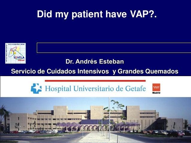 Did my patient have VAP?.  Dr. Andrés Esteban Servicio de Cuidados Intensivos y Grandes Quemados