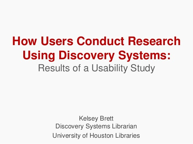 How Users Conduct Research Using Discovery Systems: Results of a Usability Study Kelsey Brett Discovery Systems Librarian ...