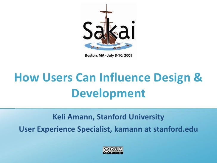 How Users Can Influence Design & Development<br />Keli Amann, Stanford University<br />User Experience Specialist, kamann ...