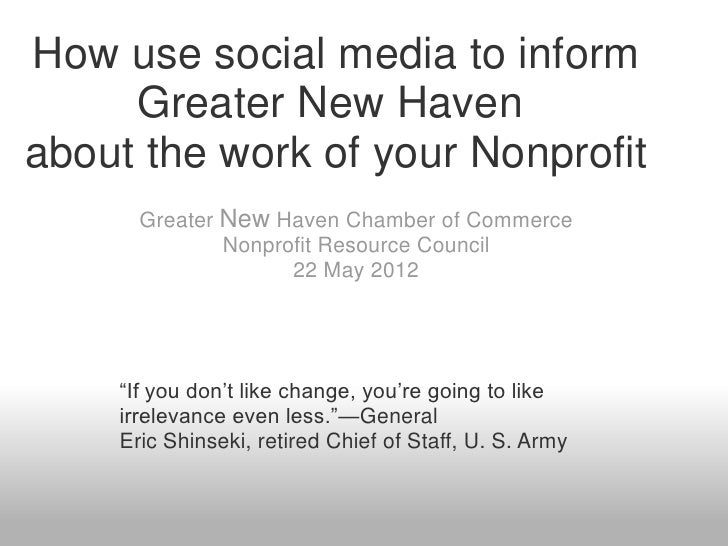 How use social media to inform     Greater New Havenabout the work of your Nonprofit      Greater New Haven Chamber of Com...