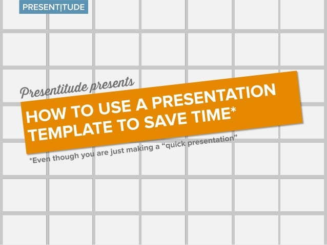 how using a presentation template will save you time