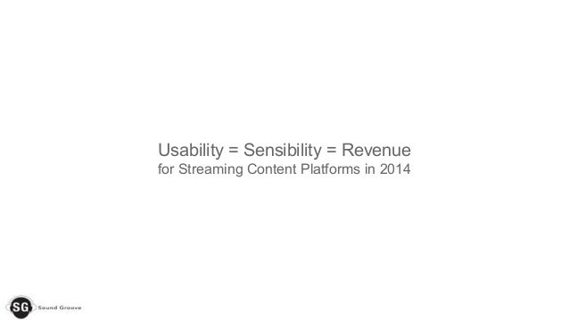 Usability = Sensibility = Revenue for Streaming Content Platforms in 2014