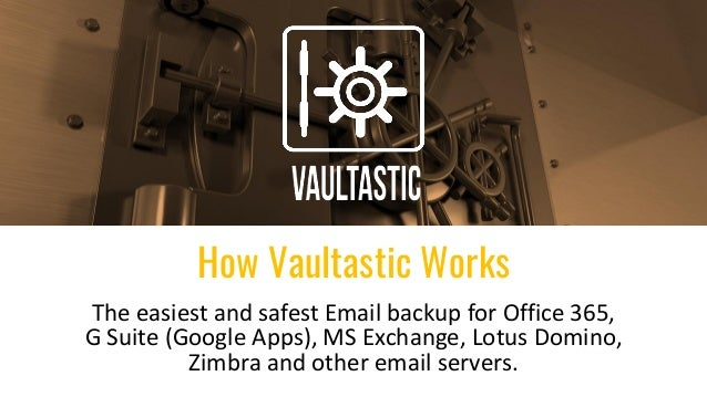 The easiest and safest Email backup for Office 365, G Suite (Google Apps), MS Exchange, Lotus Domino, Zimbra and other ema...