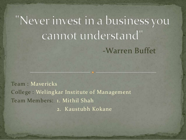 -Warren BuffetTeam : MavericksCollege : Welingkar Institute of ManagementTeam Members: 1. Mithil Shah                 2. K...