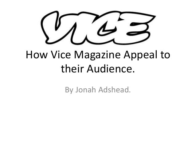 How Vice Magazine Appeal to their Audience. By Jonah Adshead.