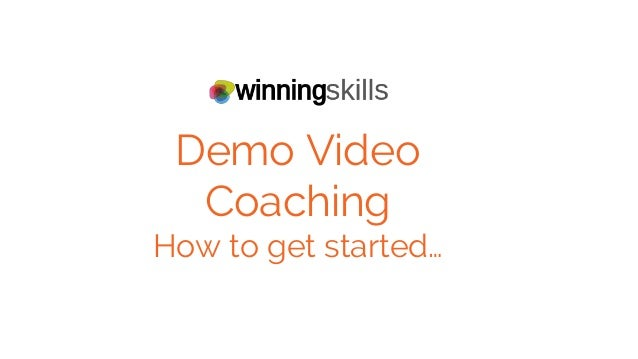 Demo Video Coaching How to get started…