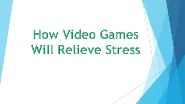 How Video Games Will Relieve Stress. Do you have a loved one or a pal who's  looking for the best way to ...