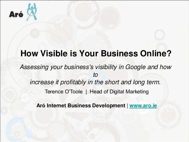 How Visible is Your Business Online?Assessing your businesss visibility in Google and how                            to   ...