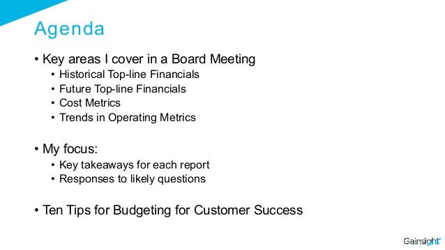 Agenda • Key areas I cover in a Board Meeting • Historical Top-line Financials • Future Top-line Financials • Cost Met...