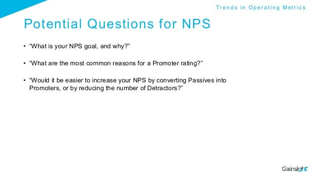 """Potential Questions for NPS • """"What is your NPS goal, and why?"""" • """"What are the most common reasons for a Promoter ratin..."""