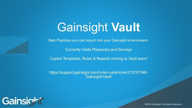 Child-like Joy ©2015 Gainsight. All Rights Reserved. Gainsight Vault Best Practices you can import into your Gainsight env...