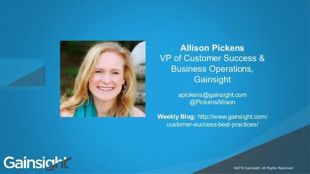 Child-like Joy ©2015 Gainsight. All Rights Reserved. Allison Pickens VP of Customer Success & Business Operations, Gainsig...