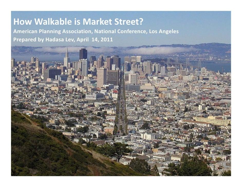 HowWalkable isMarketStreet?AmericanPlanningAssociation,NationalConference,LosAngelesPreparedbyHadasa Lev,Apri...