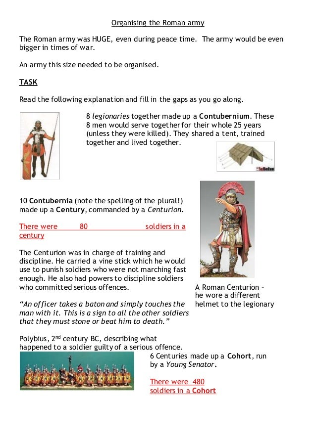 Organising the Roman army The Roman army was HUGE, even during peace time. The army would be even bigger in times of war. ...