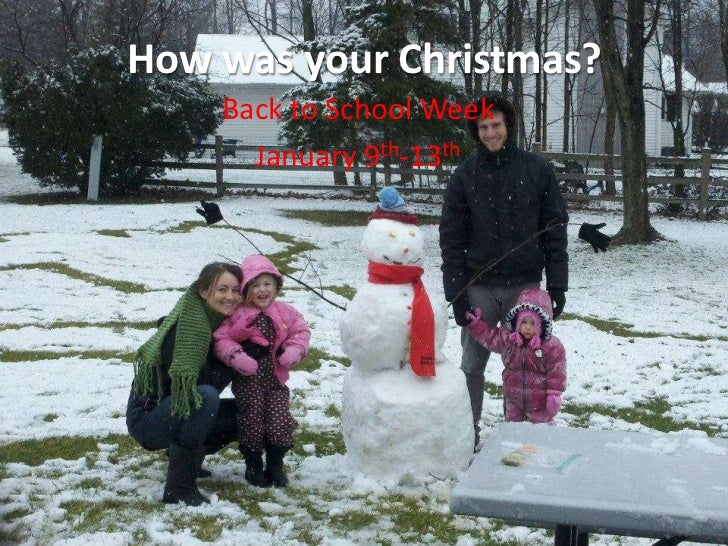 How was your Christmas?    Back to School Week      January 9th-13th