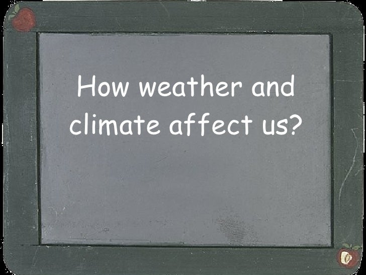 How weather and climate affect us?
