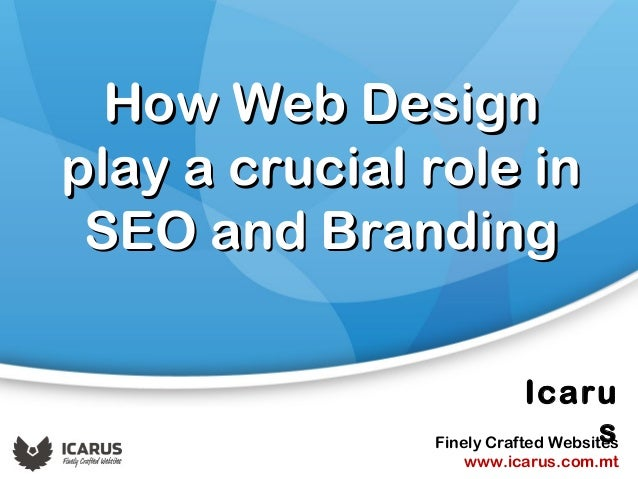 Icaru sFinely Crafted Websites www.icarus.com.mt How Web DesignHow Web Design play a crucial role inplay a crucial role in...